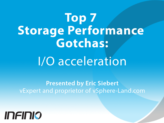 Top 7 Storage Performance Gotchas: IO acceleration