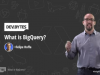 DevBytes - What is BigQuery?