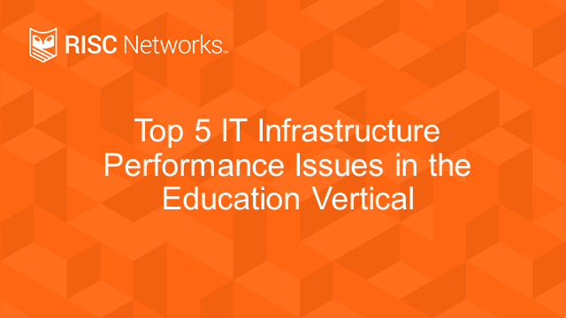 Top 5 IT Infrastructure Performance Issues in the education vertical
