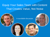 Equip Your Sales Team with Content That Creates Value, Not Noise