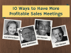 10 Ways to Have More Profitable Sales Meetings