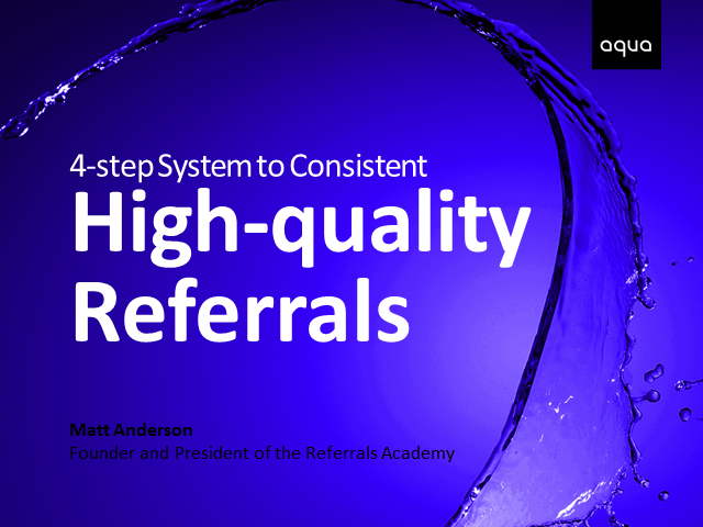 The 4 Step System to Consistent, High Quality Referrals