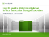 How to Enable Data Consolidation In Your Enterprise Storage Ecosystem