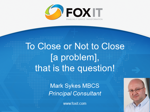 To Close or Not to Close [a problem], That is The Question!
