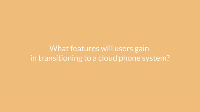 What features will users gain in transitioning to a cloud phone system?