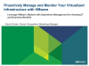 Proactively Manage and Monitor Your Virtualized Infrastructure with VMware