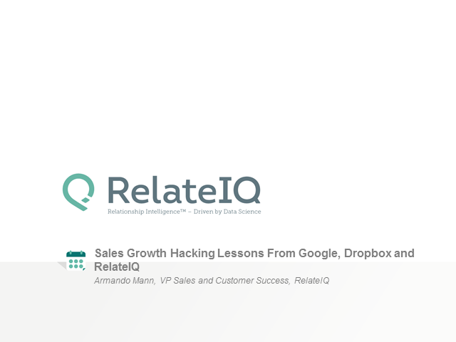 Sales Growth Hacking Lessons from Google, Dropbox and RelateIQ