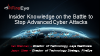 Insider Knowledge on the Battle to Stop Advanced Cyber Attacks