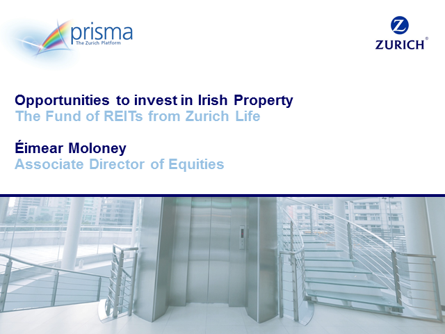 Opportunities in Irish Commercial Property - The Fund of REITs from Zurich Life