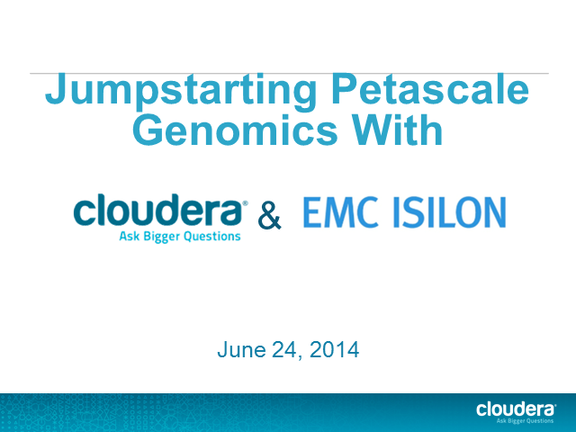 Jumpstarting Petascale Genomics with Cloudera & EMC Isilon