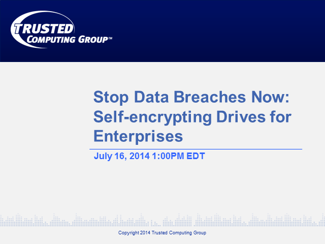 Stop Data Breaches Now: A Webcast on Self-encrypting Drives for Enterprises
