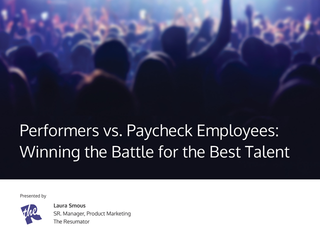 Performers vs. Paycheck Employees: Winning the Battle for the Best Talent