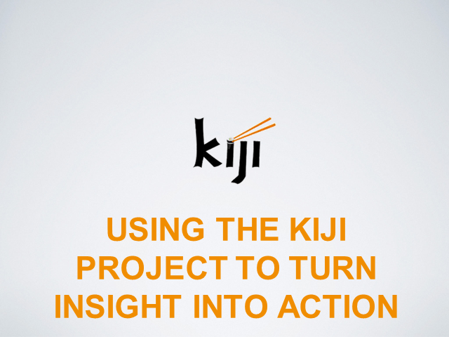 Using the Kiji Project to Turn Insight into Action