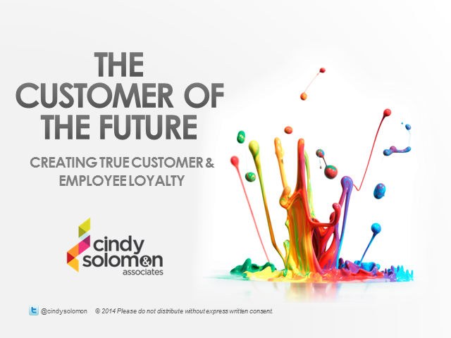 The Customer of the Future: Creating True Customer and Employee Loyalty