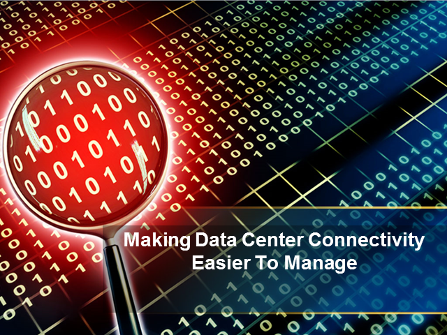 Making Data Center Connectivity Management Easier