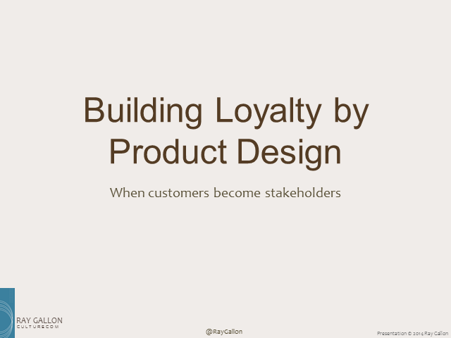 Building Loyalty by Product Design - When customers become stakeholders