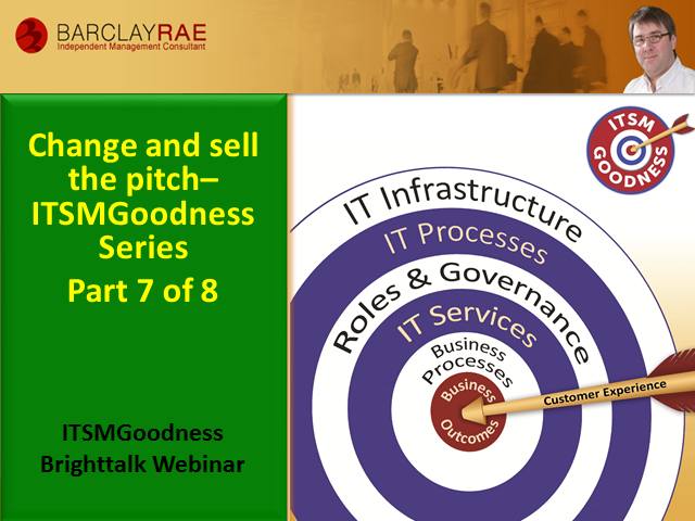 Change and Sell the Pitch - ITSM Goodness Series - Part 7 of 8