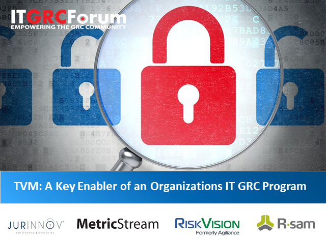 Threat and Vulnerability Management: A Key Enabler of Your IT GRC Program