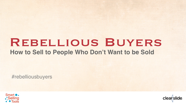Rebellious Buyers: How to Sell to People Who Don't Want to be Sold