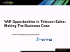 VAR Opportunities in Telecom Sales: Making The Business Case