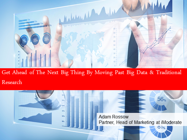 Get Ahead of the Next Big Thing By Moving Past Big Data & Traditional Research