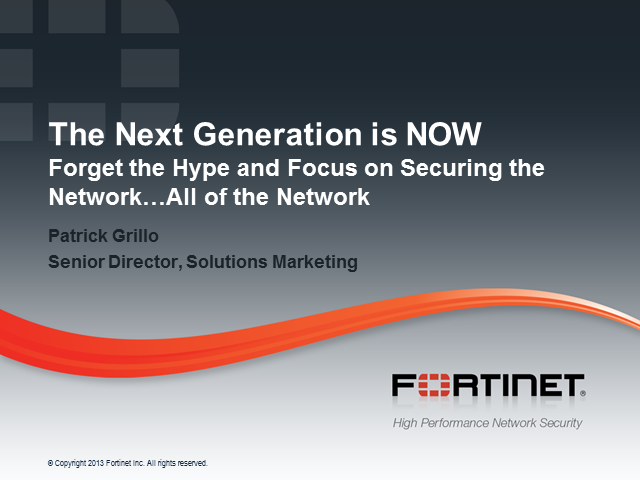 The Next Generation is NOW! Forget the Hype and Secure Your Network