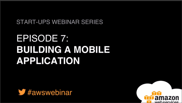 AWS Startup Webinar #7: Mobile Applications