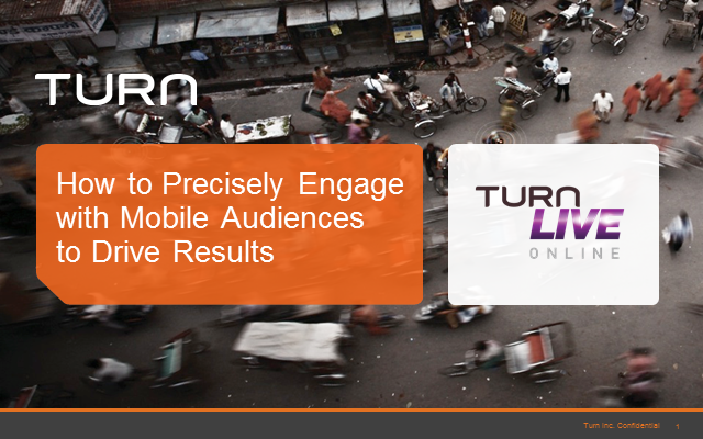 Turn: How to Precisely Engage with Mobile Audiences to Drive Results