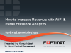 How to Increase Revenue with WiFi & Retail Presence Analytics
