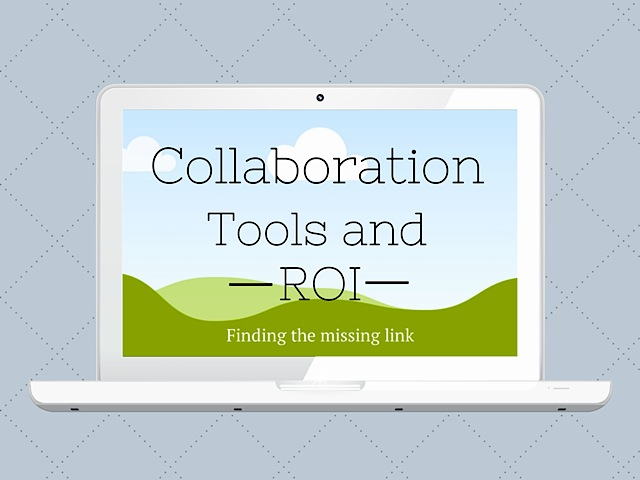 Collaboration Tools and ROI: Finding the missing link