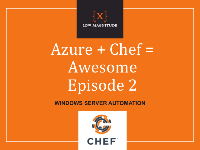 Chef + Azure = Awesome, Episode 2: Windows Server Automation
