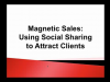Magnetic Sales: Using Social Sharing to Attract Clients