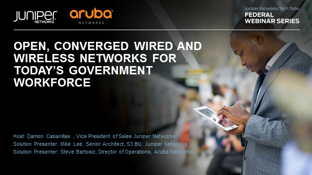 Open, Converged Wired and Wireless Networks for Today's Agency Workforce