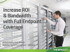 Increase ROI & Bandwidth with Full Endpoint Coverage