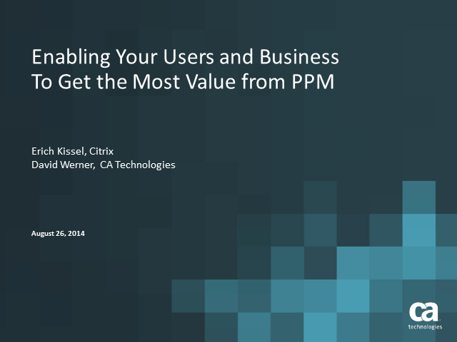 Enabling Your Users and Business To Get the Most Value from PPM