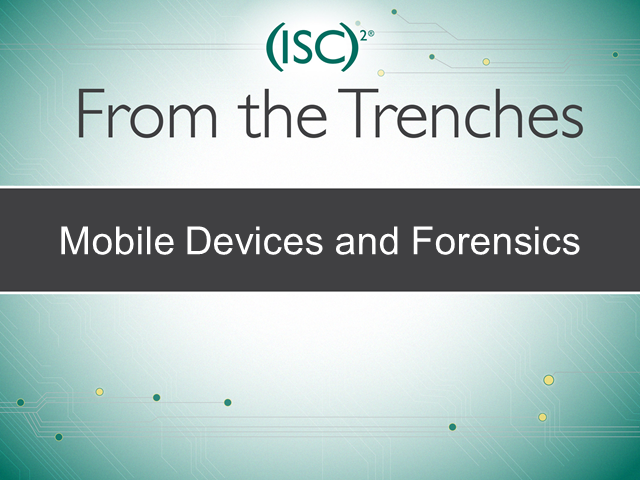 From The Trenches – Mobile Devices and Forensics