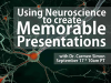 Using Neuroscience to Create Memorable Presentations