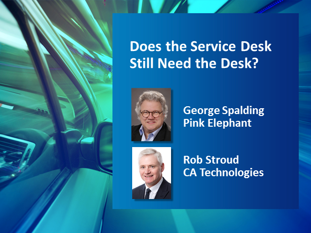 Does the Service Desk Still Need the Desk? 1 CPD Credit