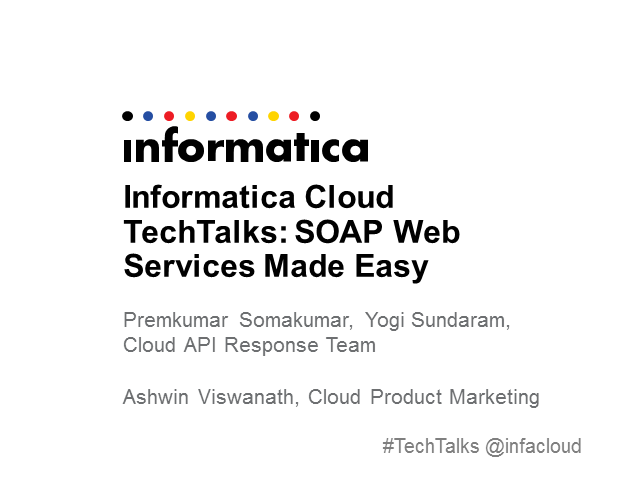 Informatica Cloud TechTalks: SOAP Web Services Made Easy