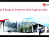Top 3 Ways to Improve Web App Security