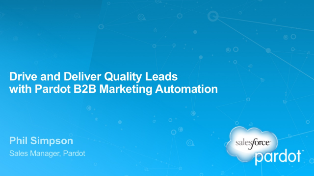 Drive and Deliver Quality Leads with Pardot B2B Marketing Automation