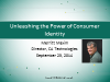 Briefings Part 1:  Unleashing The Power of Consumer Identity