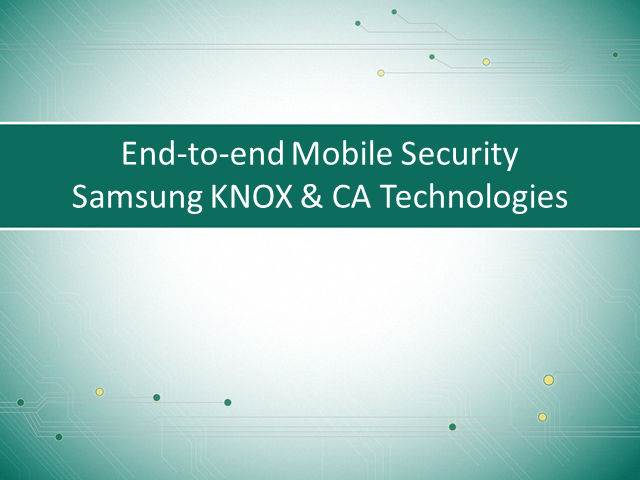 Briefings Part 3: End-to-End Mobile Security, Samsung Knox and CA Technologies