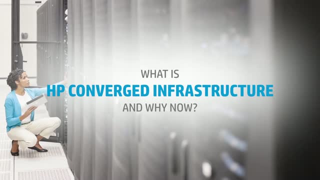 What is HP converged infrastructure and why now?