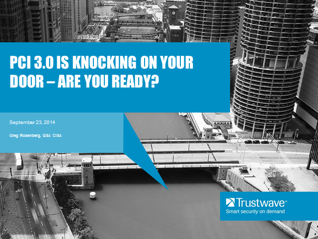 PCI 3.0 is Knocking on Your Door: Are you Ready? Presented by Trustwave and ETA