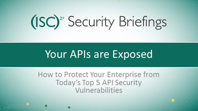 Briefings Part 4: Your Business is Exposed: Avoiding API Security Vulnerabilites