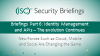 Briefings Part 6: Identity Management and APIs – The Evolution Continues