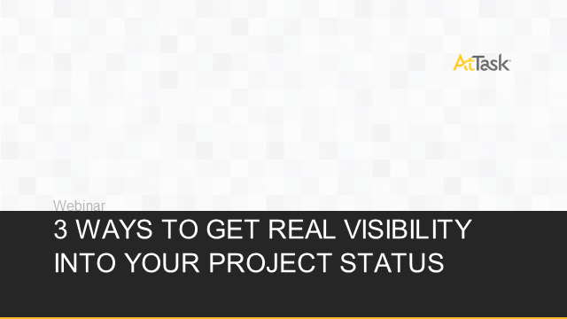 3 Ways to Get Real Visibility in your Project Status