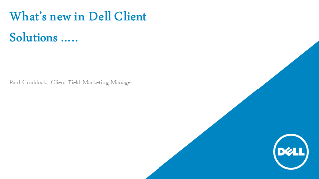 What's new from Dell Client Solutions .....