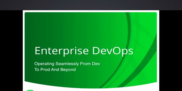 Enterprise DevOps: Operating Seamlessly From Dev To Prod And Beyond